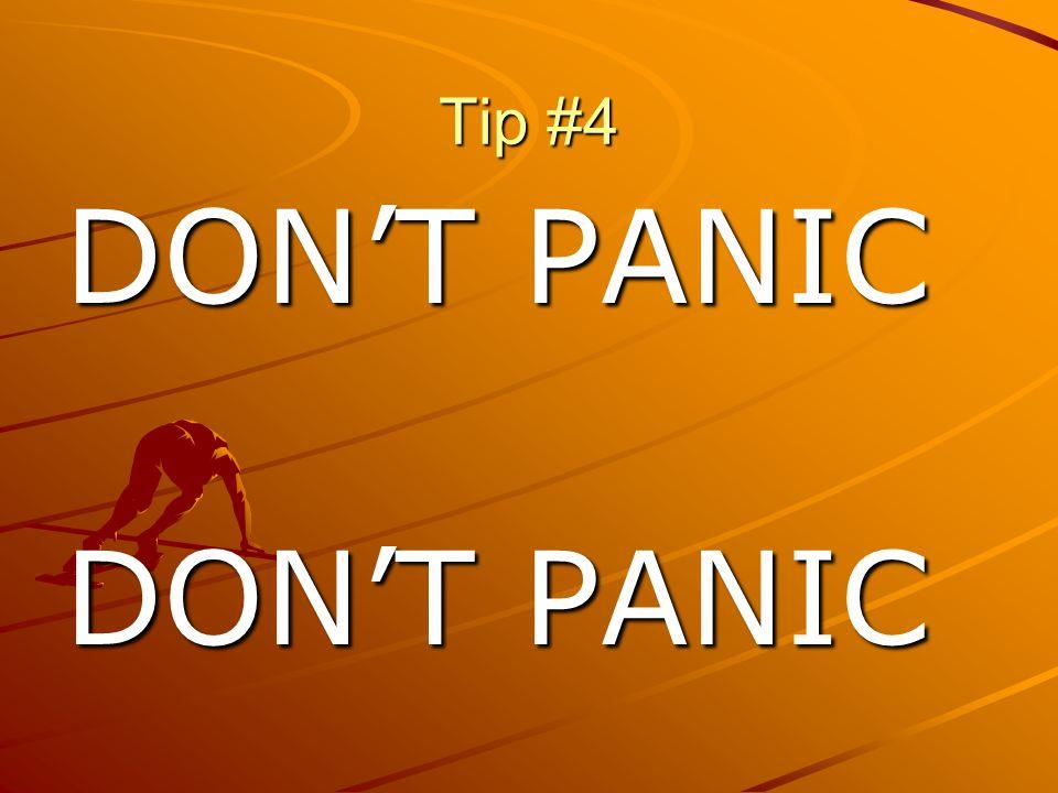 Tip #4 DON'T PANIC