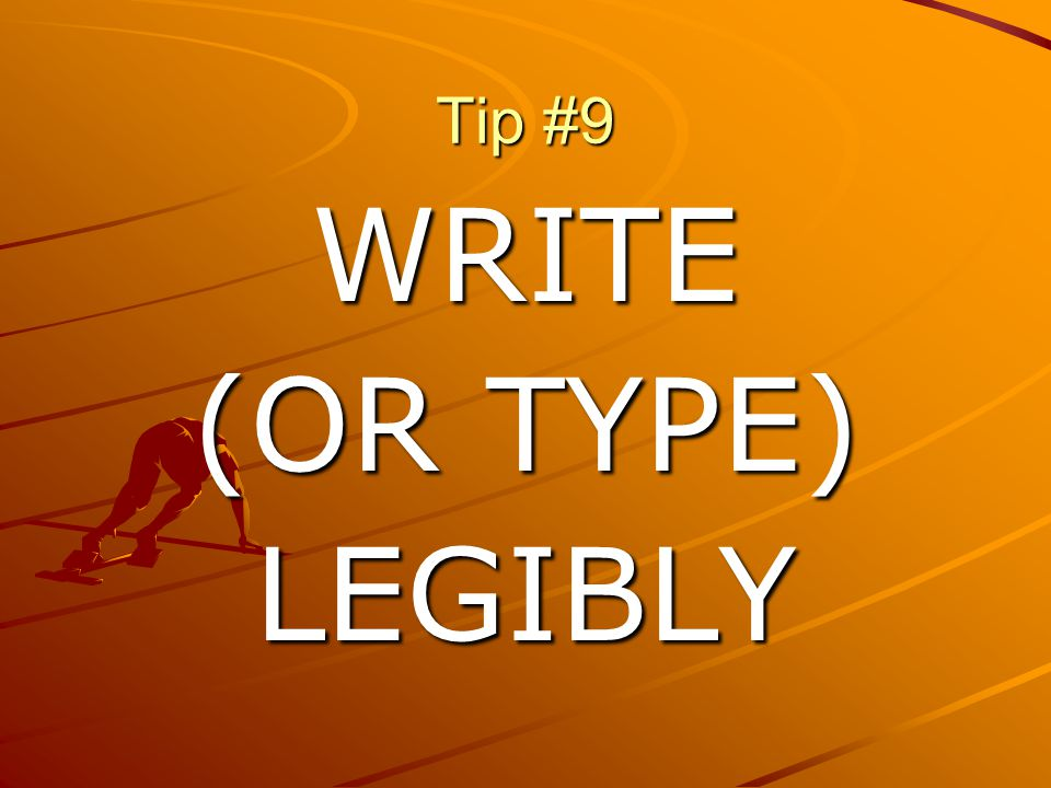 Tip #9 WRITE (OR TYPE) LEGIBLY