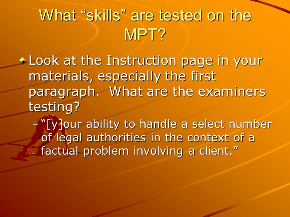 "What ""skills"" are tested on the MPT? Look at the Instruction page in your materials, especially the first paragraph. What are the examiners testing? –"