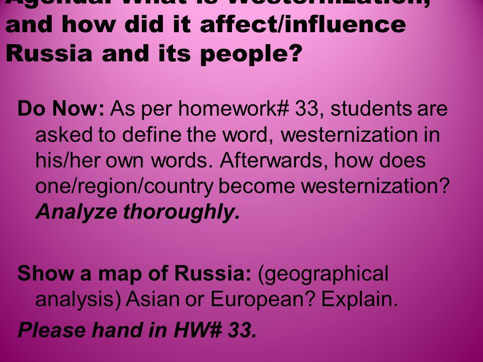Agenda: What is Westernization, and how did it affect/influence Russia and its people.