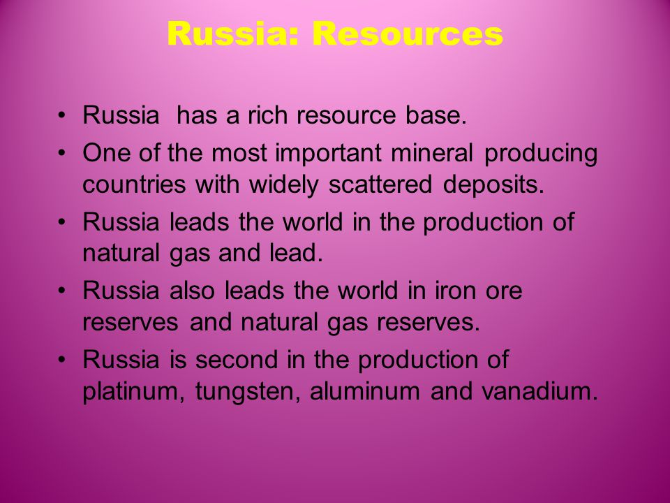 Russia: Resources Russia has a rich resource base.