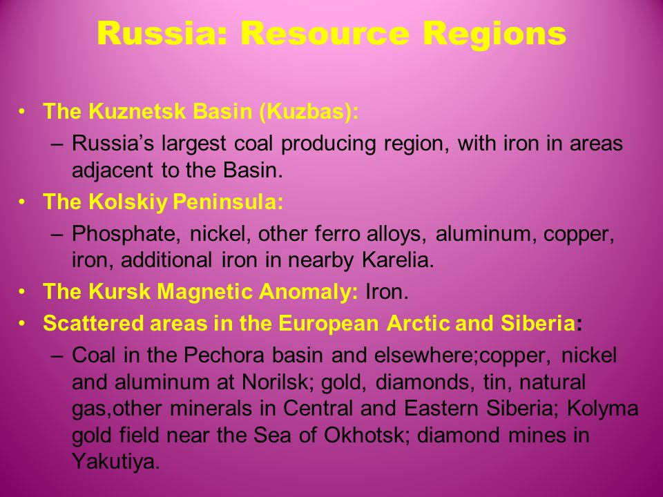 Russia: Resource Regions The Kuznetsk Basin (Kuzbas): –Russia's largest coal producing region, with iron in areas adjacent to the Basin.