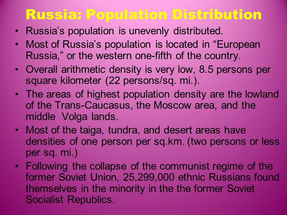 Russia: Population Distribution Russia's population is unevenly distributed.