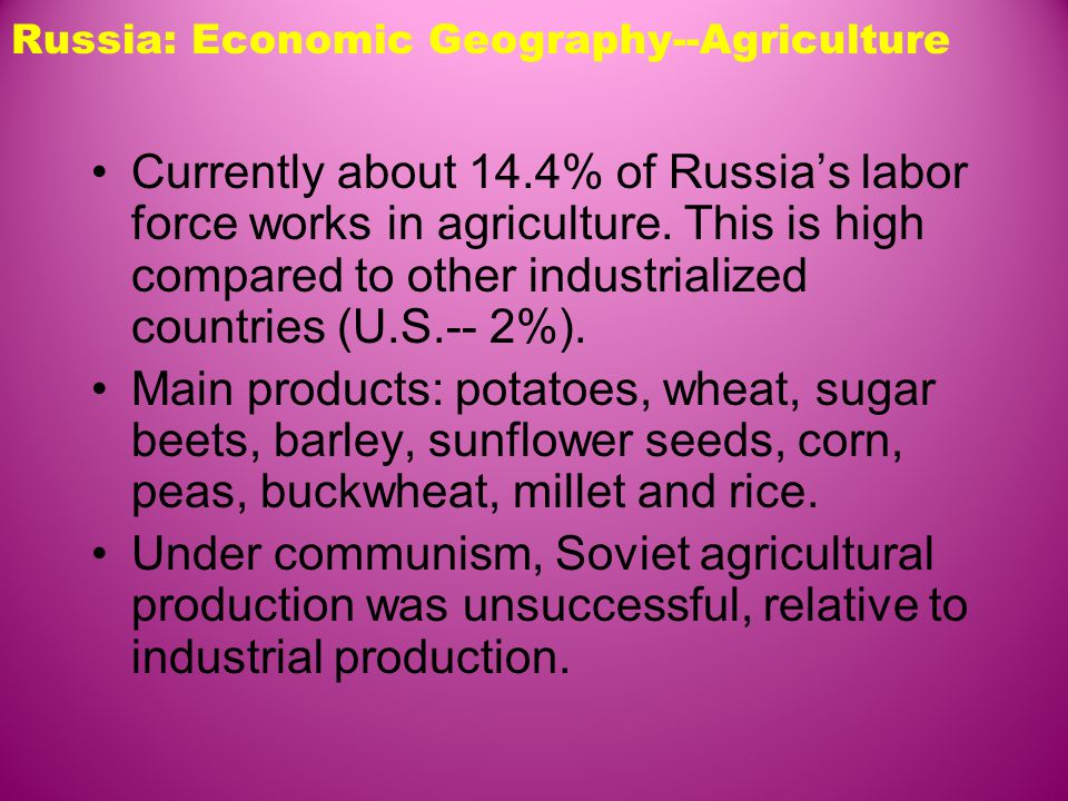 Russia: Economic Geography--Agriculture Currently about 14.4% of Russia's labor force works in agriculture.