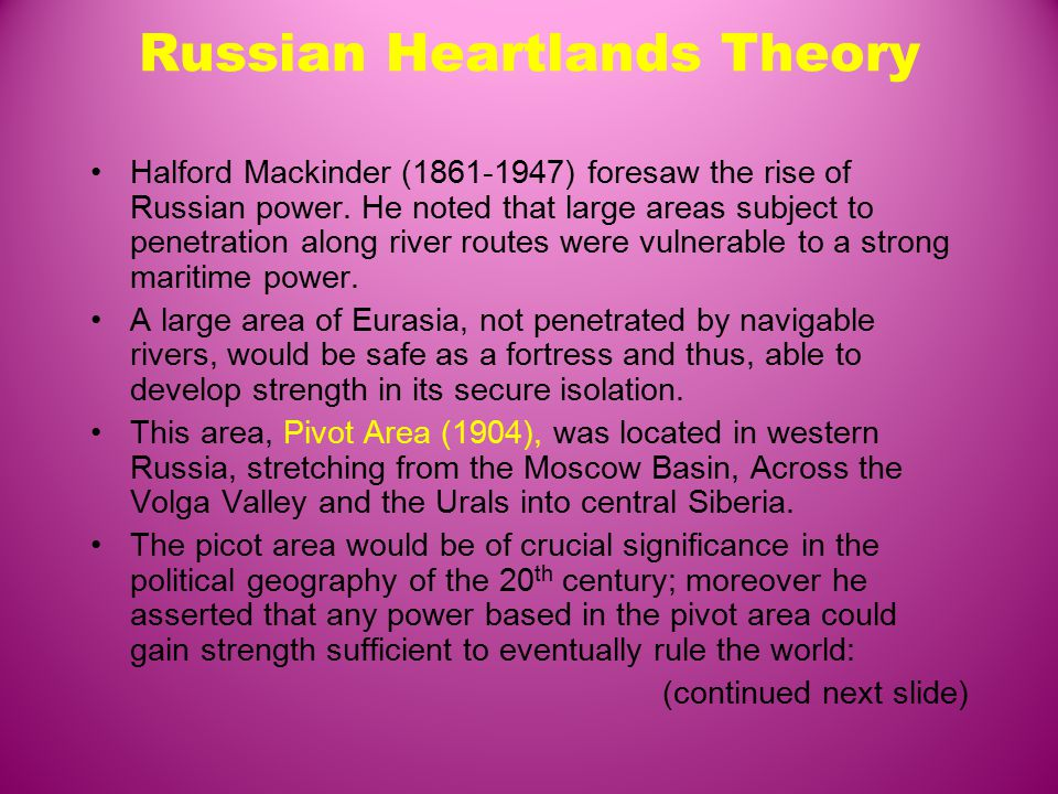 Russian Heartlands Theory Halford Mackinder (1861-1947) foresaw the rise of Russian power.