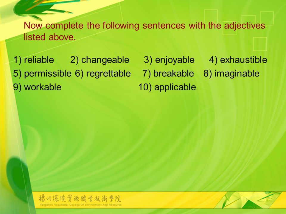 Now complete the following sentences with the adjectives listed above.