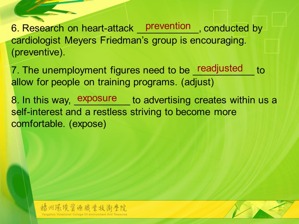 6. Research on heart-attack ___________, conducted by cardiologist Meyers Friedman's group is encouraging. (preventive). 7. The unemployment figures n