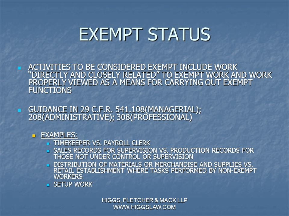 """HIGGS, FLETCHER & MACK LLP WWW.HIGGSLAW.COM EXEMPT STATUS """"PRIMARILY ENGAGED IN"""" THE DUTIES WHICH MEET THE TEST OF THE EXEMPTION """"PRIMARILY ENGAGED IN"""