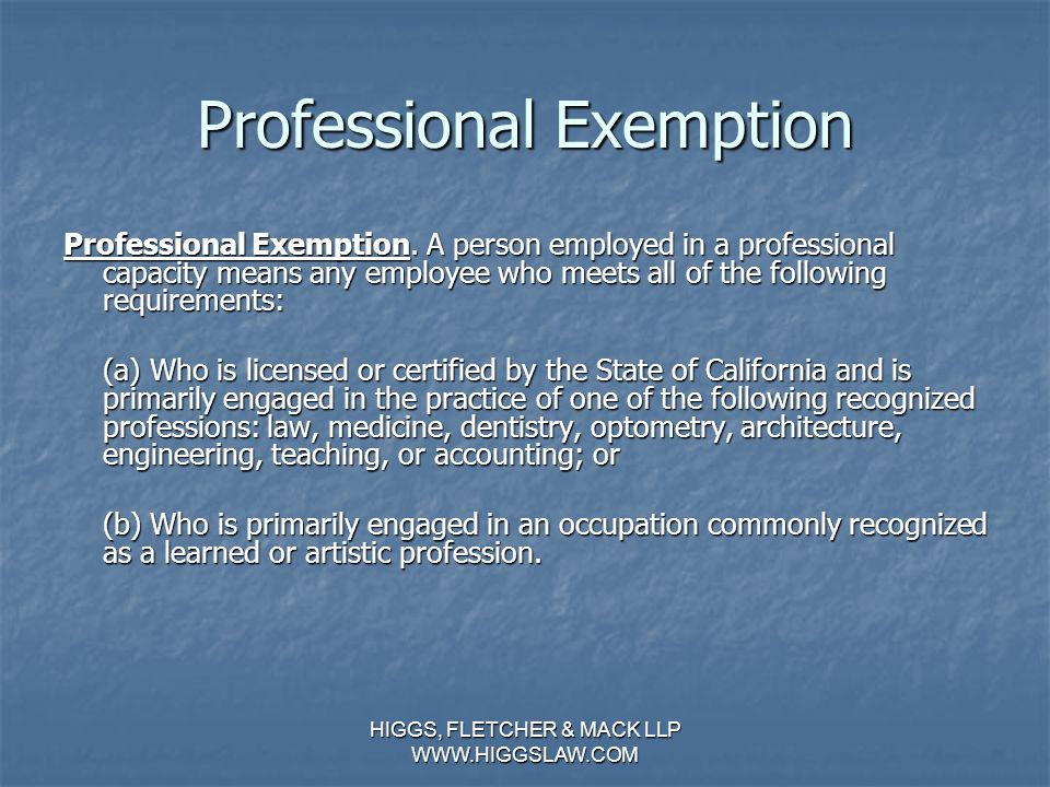 HIGGS, FLETCHER & MACK LLP WWW.HIGGSLAW.COM ADMINISTRATIVE EXEMPTION (CONTINUED) (b) Who regularly and directly assists a proprietor, or an employee e