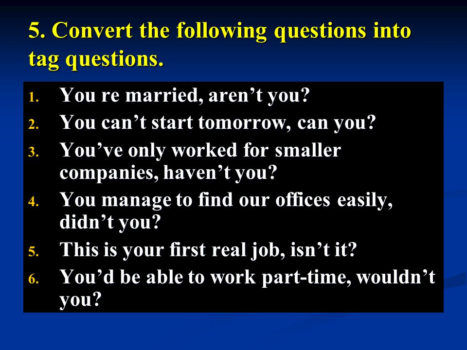 5. Convert the following questions into tag questions.
