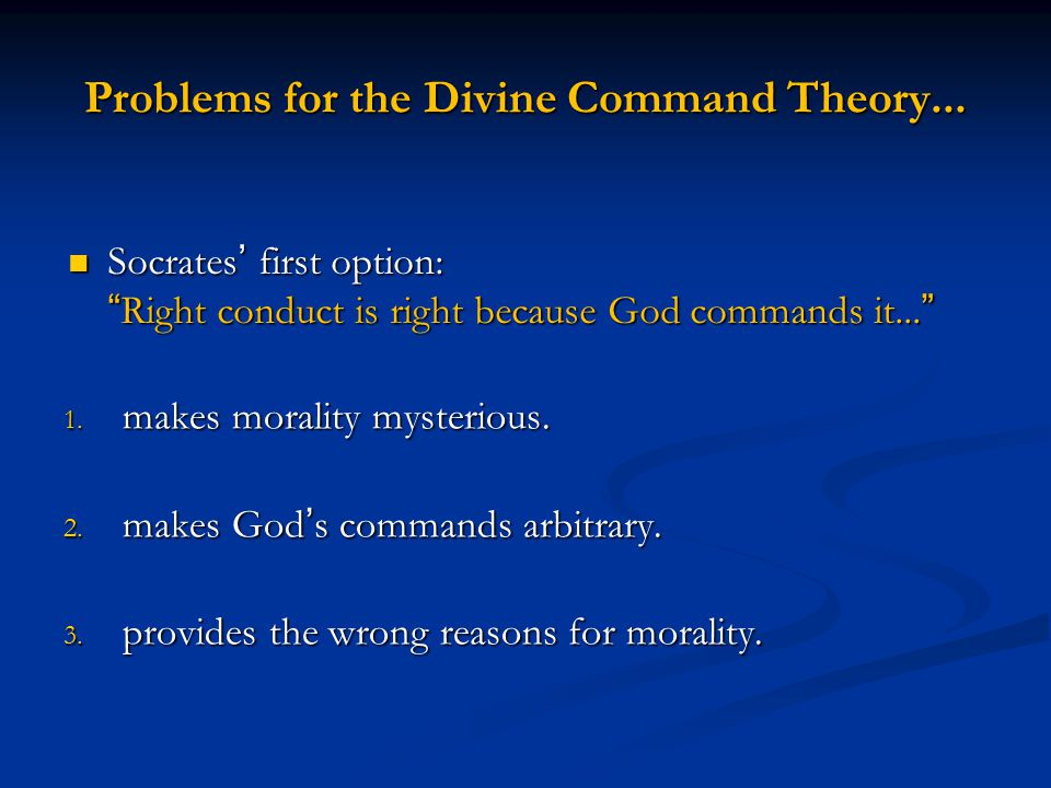 Problems for the Divine Command Theory... 1. makes morality mysterious.