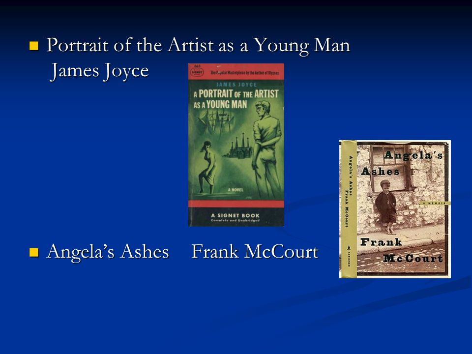 Portrait of the Artist as a Young Man James Joyce Portrait of the Artist as a Young Man James Joyce Angela's Ashes Frank McCourt Angela's Ashes Frank McCourt