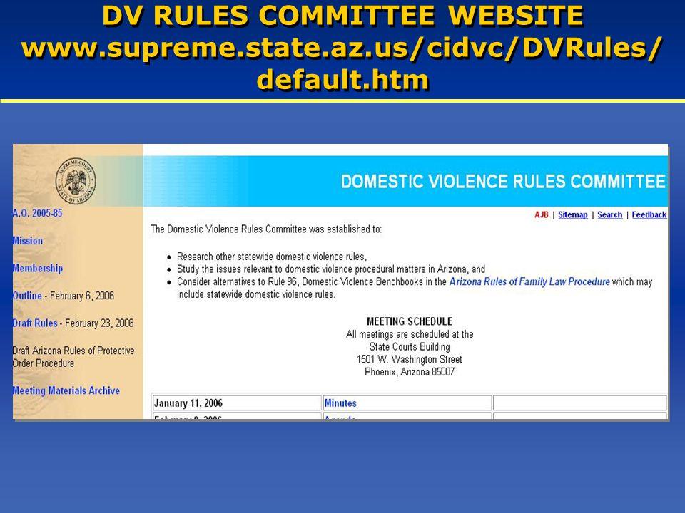 DV RULES COMMITTEE WEBSITE www.supreme.state.az.us/cidvc/DVRules/ default.htm