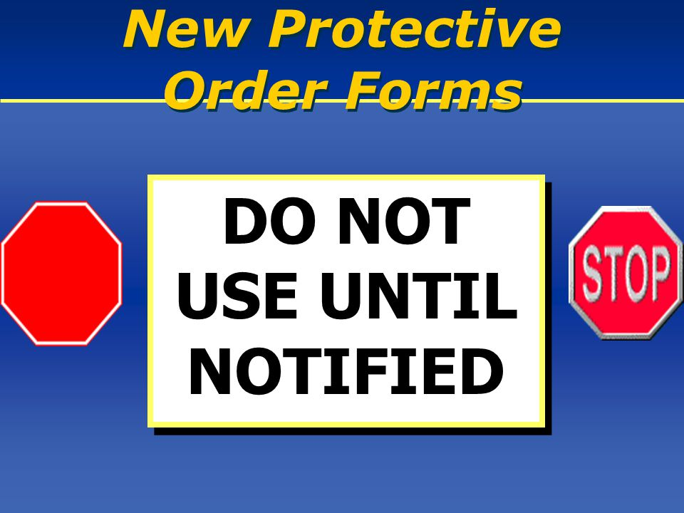 New Protective Order Forms DO NOT USE UNTIL NOTIFIED