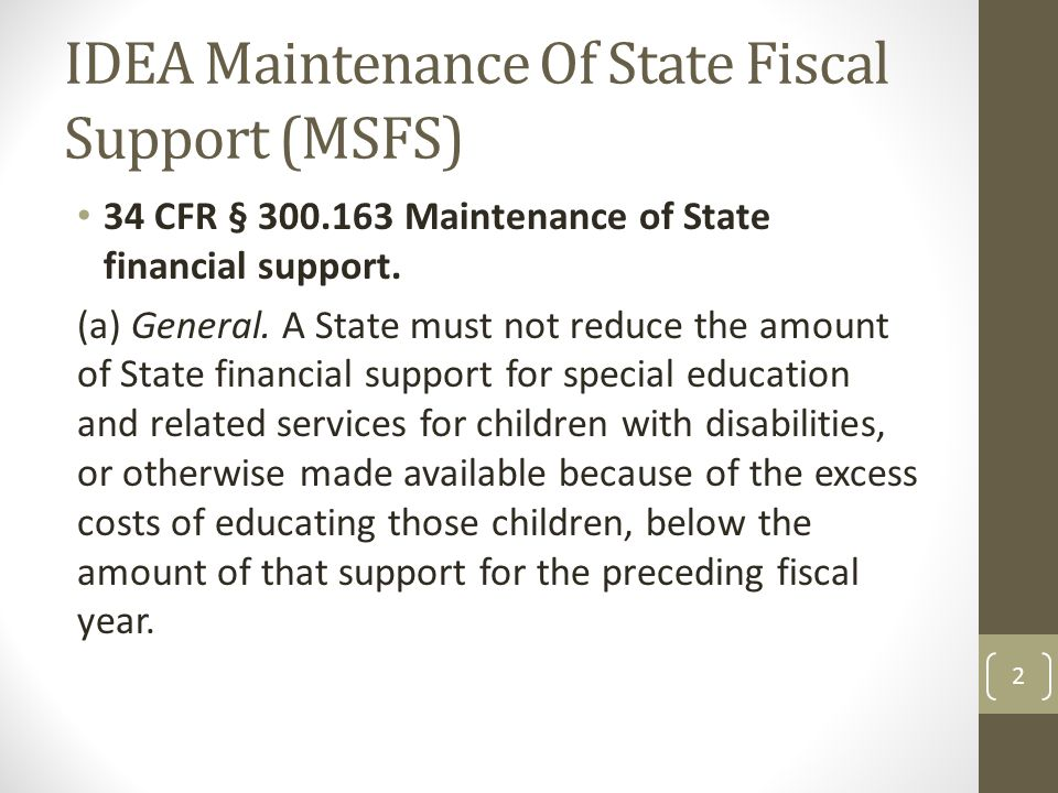 IDEA Maintenance Of State Fiscal Support (MSFS) 34 CFR § 300.163 Maintenance of State financial support.