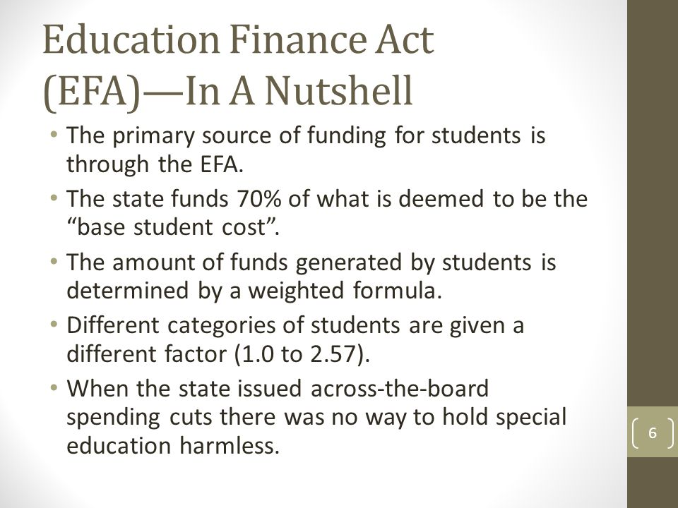 Education Finance Act (EFA)—In A Nutshell The primary source of funding for students is through the EFA.