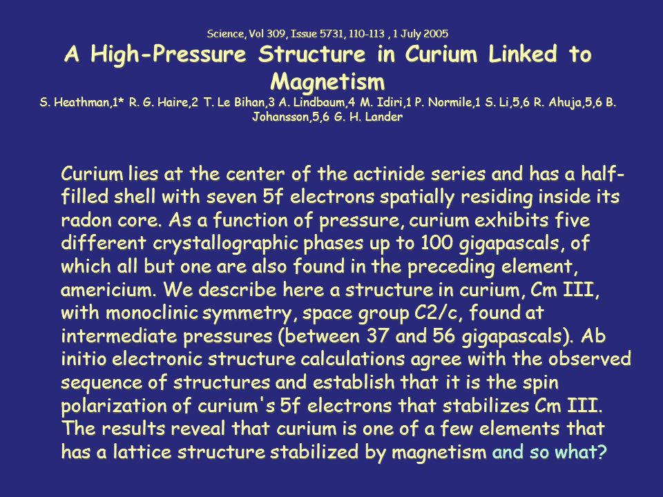 Science, Vol 309, Issue 5731, 110-113, 1 July 2005 A High-Pressure Structure in Curium Linked to Magnetism S.