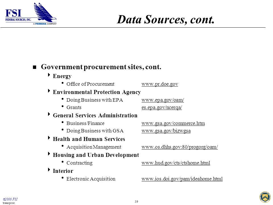  2000 FSI treasproc 39 Data Sources, cont. n Government procurement sites, cont.
