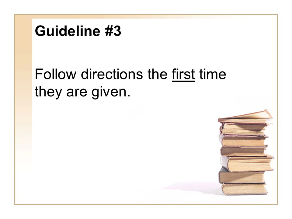 Guideline #3 Follow directions the first time they are given.