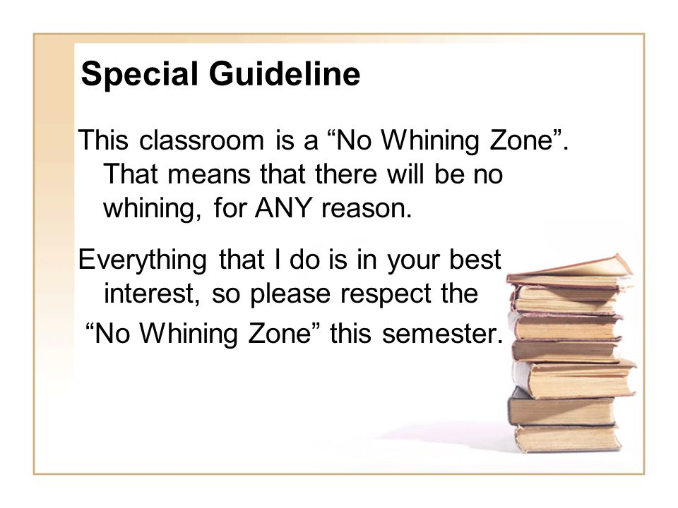Special Guideline This classroom is a No Whining Zone .