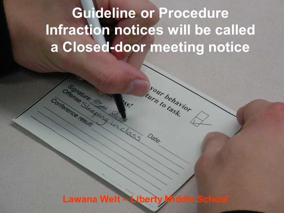 Guideline or Procedure Infraction notices will be called a Closed-door meeting notice Lawana Welt – Liberty Middle School