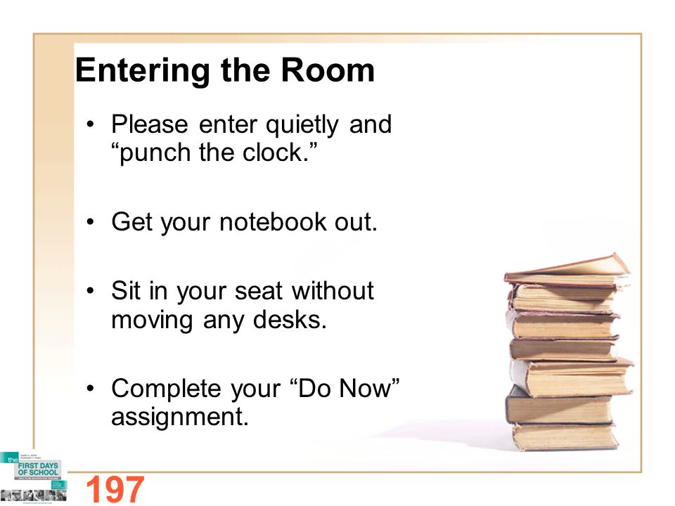Entering the Room Please enter quietly and punch the clock. Get your notebook out.