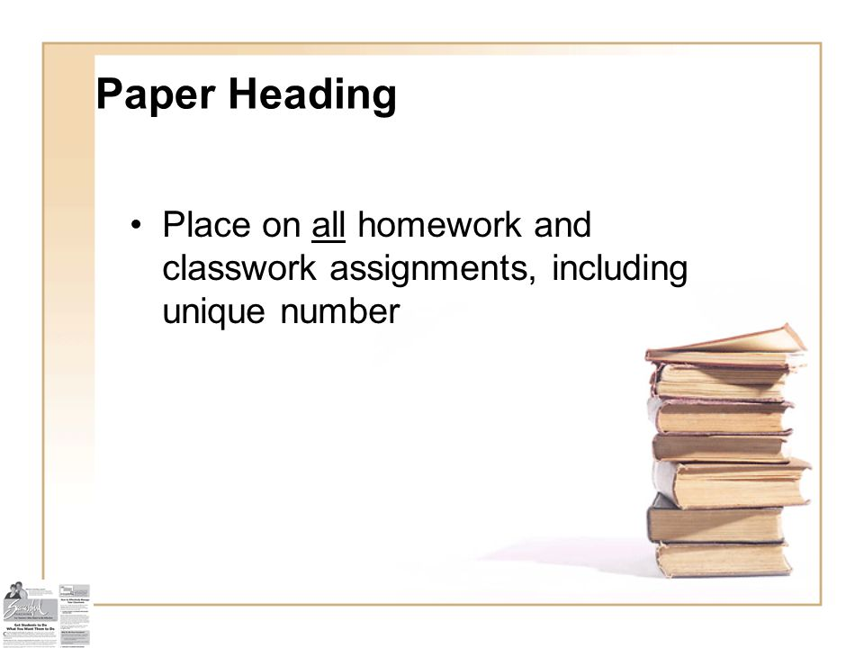 Paper Heading Place on all homework and classwork assignments, including unique number