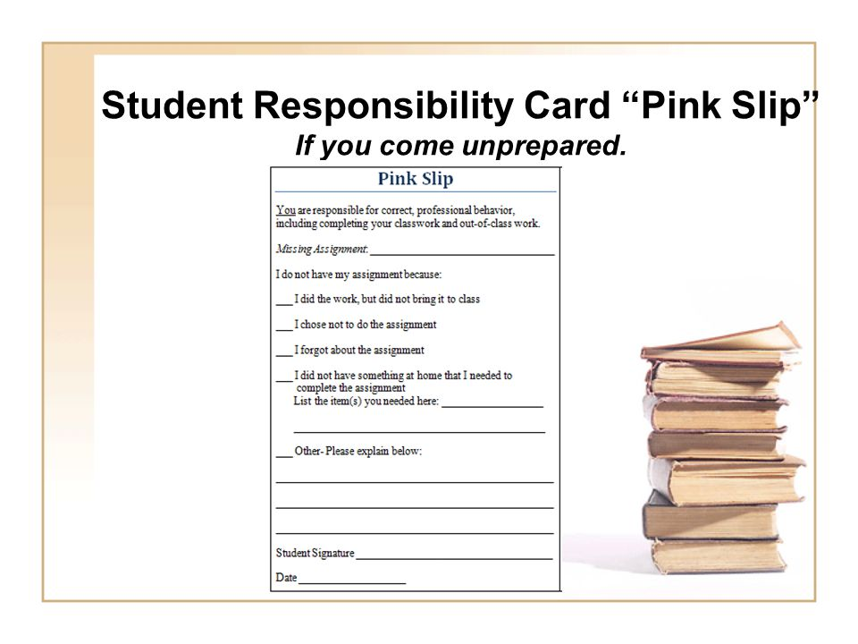 Student Responsibility Card Pink Slip If you come unprepared.