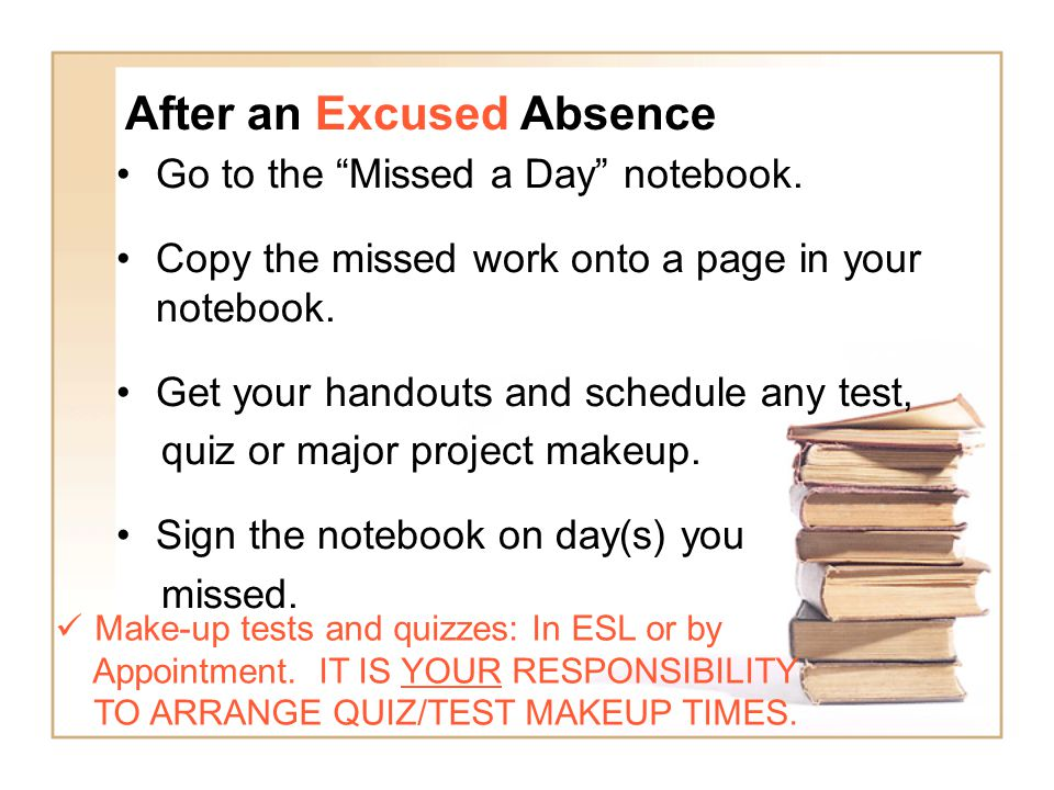 After an Excused Absence Go to the Missed a Day notebook.