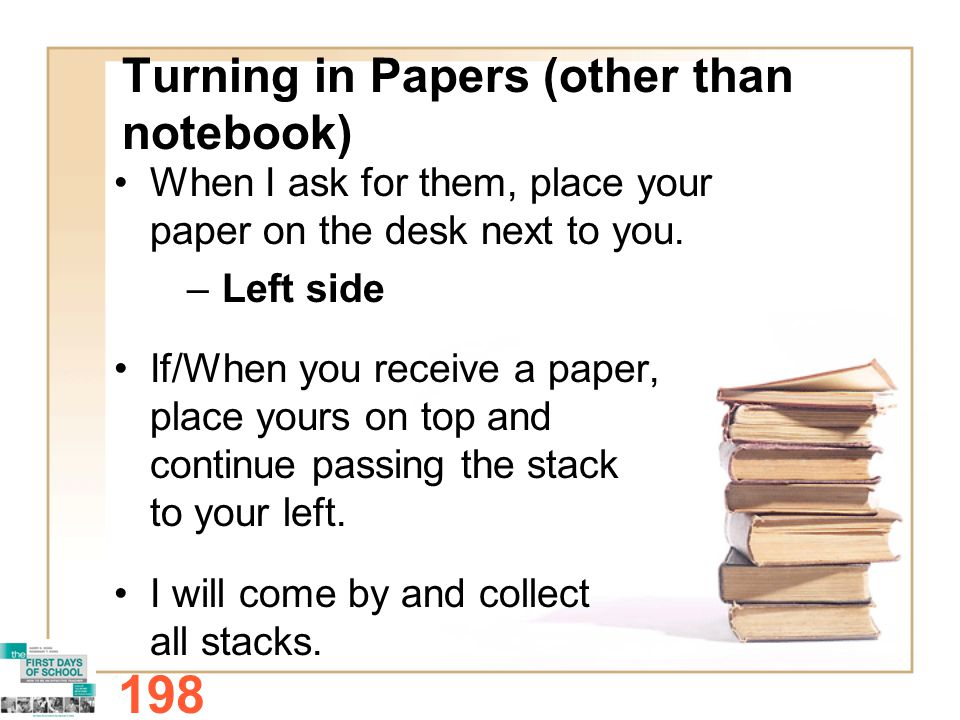 Turning in Papers (other than notebook) When I ask for them, place your paper on the desk next to you.