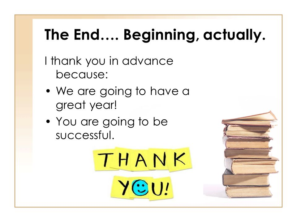 The End…. Beginning, actually. I thank you in advance because: We are going to have a great year.