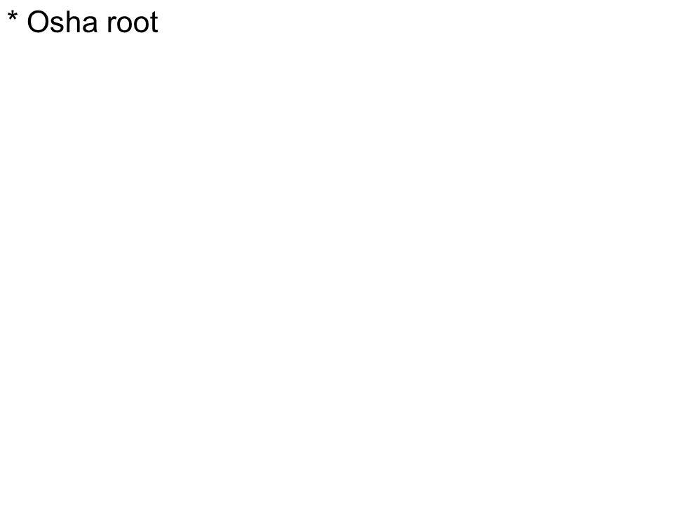 * Osha root