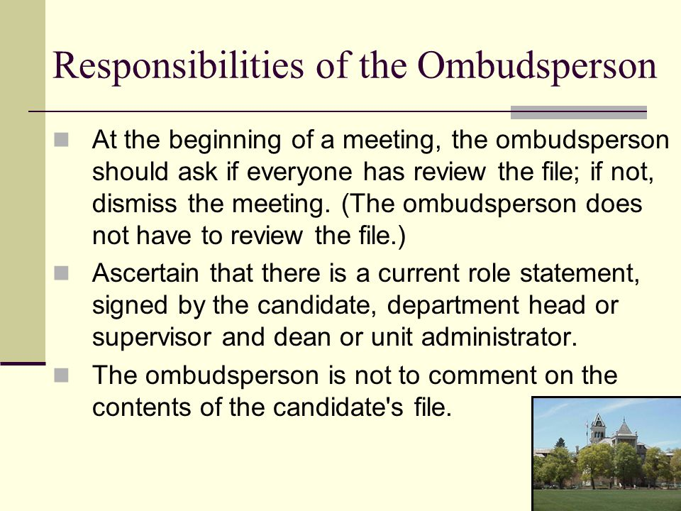 Responsibilities of the Ombudsperson At the beginning of a meeting, the ombudsperson should ask if everyone has review the file; if not, dismiss the meeting.