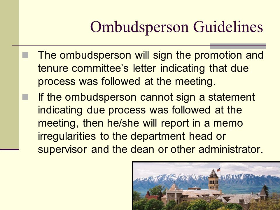 The ombudsperson will sign the promotion and tenure committee's letter indicating that due process was followed at the meeting.