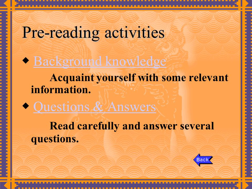 Pre-reading activities ◆ Background knowledgeBackground knowledge Acquaint yourself with some relevant information.