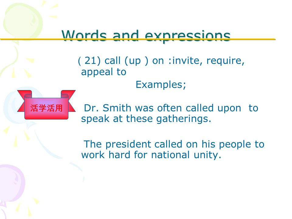 Words and expressions ( 21) call (up ) on :invite, require, appeal to Examples; Dr.