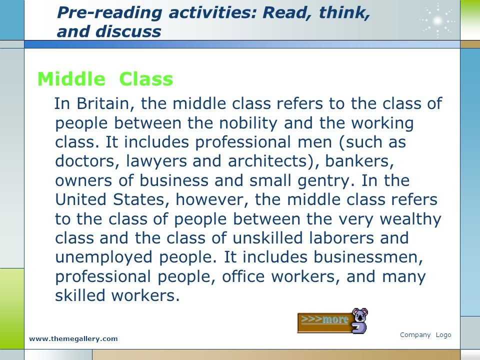 Company Logo www.themegallery.com Pre-reading activities: Read, think, and discuss Middle Class In Britain, the middle class refers to the class of people between the nobility and the working class.