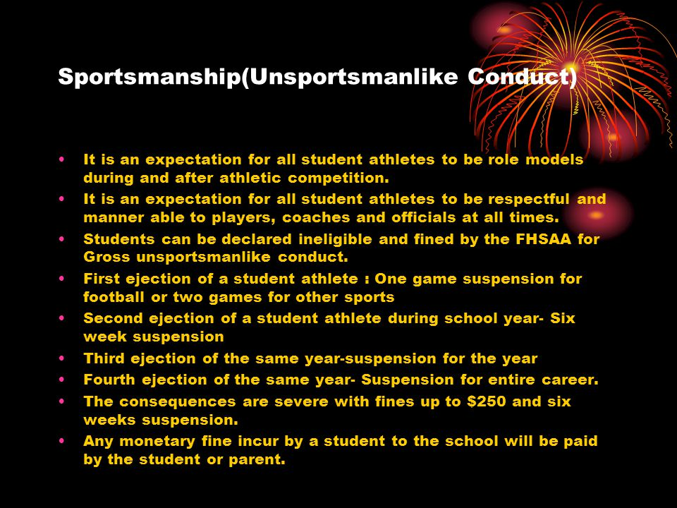 Sportsmanship(Unsportsmanlike Conduct) It is an expectation for all student athletes to be role models during and after athletic competition.