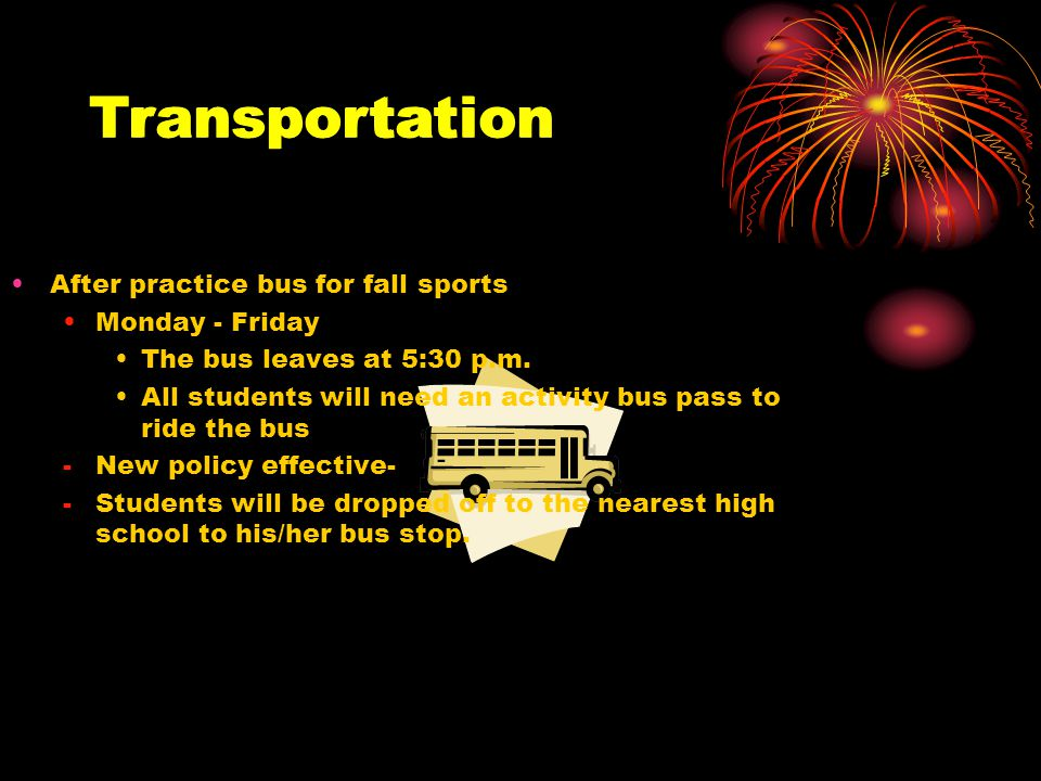 Transportation After practice bus for fall sports Monday - Friday The bus leaves at 5:30 p.m.