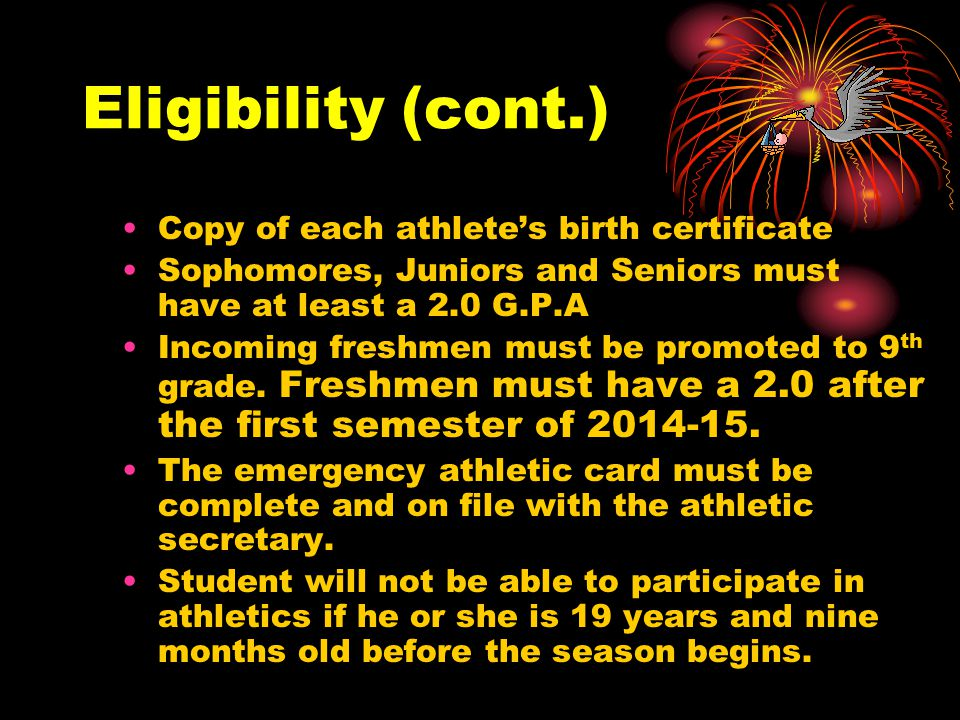 Eligibility Cont' After all information is completed and checked by the Athletic secretary and Athletic Director, the student will be cleared to practice and participate.
