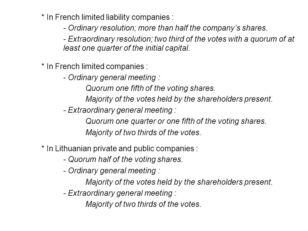 - Extraordinary resolution; two third of the votes with a quorum of at least one quarter of the initial capital.
