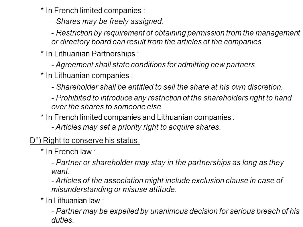 * In French limited companies : - Shares may be freely assigned. - Articles may set a priority right to acquire shares. D°) Right to conserve his stat