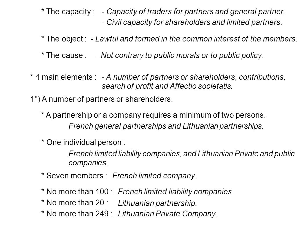 * The capacity : - Capacity of traders for partners and general partner. - Civil capacity for shareholders and limited partners. * The object :- Lawfu