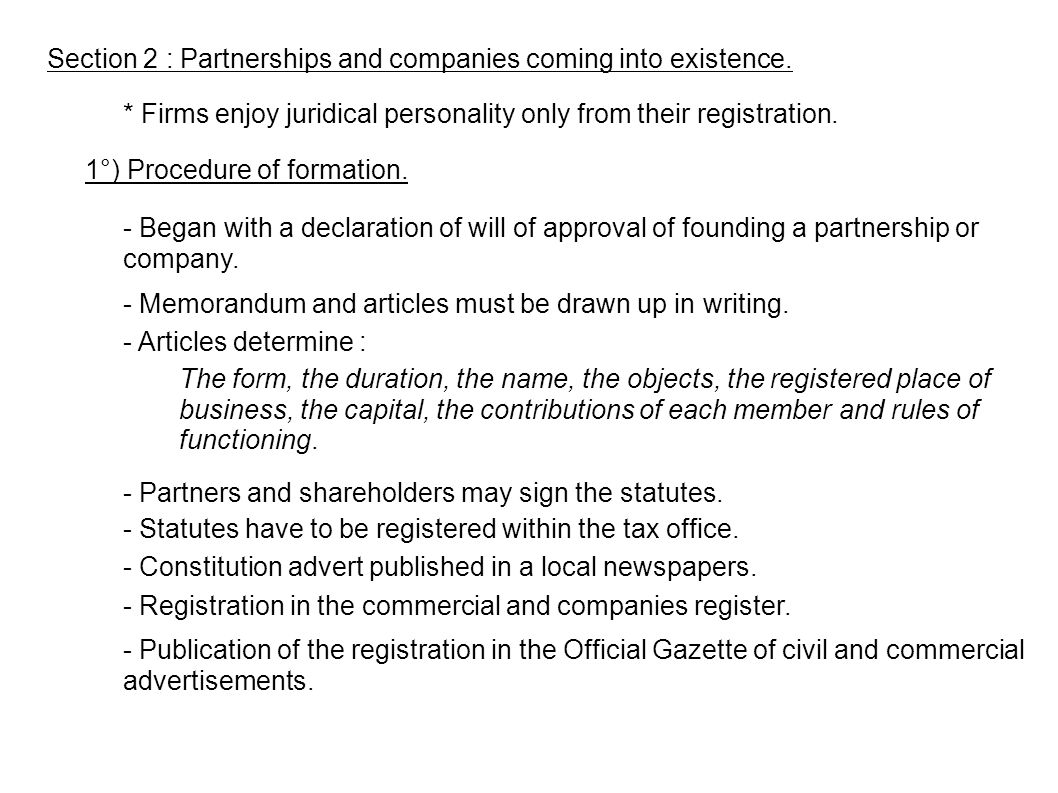 Section 2 : Partnerships and companies coming into existence. * Firms enjoy juridical personality only from their registration. 1°) Procedure of forma