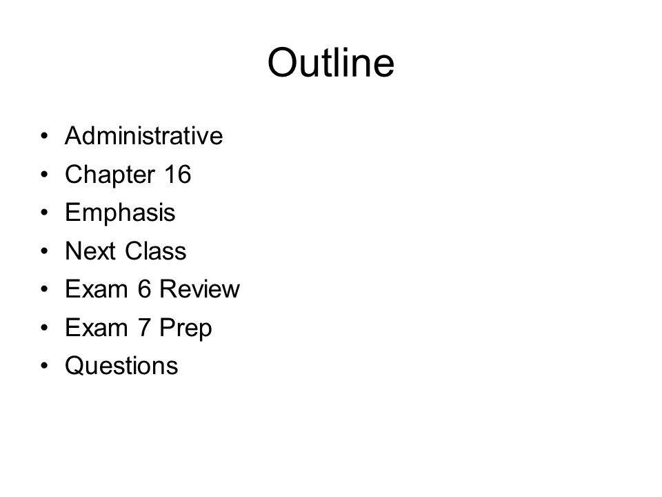 Administrative Exam 7 will be open book / open notes Exam 7 will cover previous material 50 questions total 25 questions on Chapters 1 through 4 25 questions on Chapters 15 and 16 Exam 8: Jul 25 Mon 09:00 Makeup Exams: Jul 27 Wed 09:00