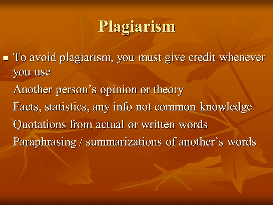 Plagiarism To avoid plagiarism, you must give credit whenever you use To avoid plagiarism, you must give credit whenever you use Another person's opin