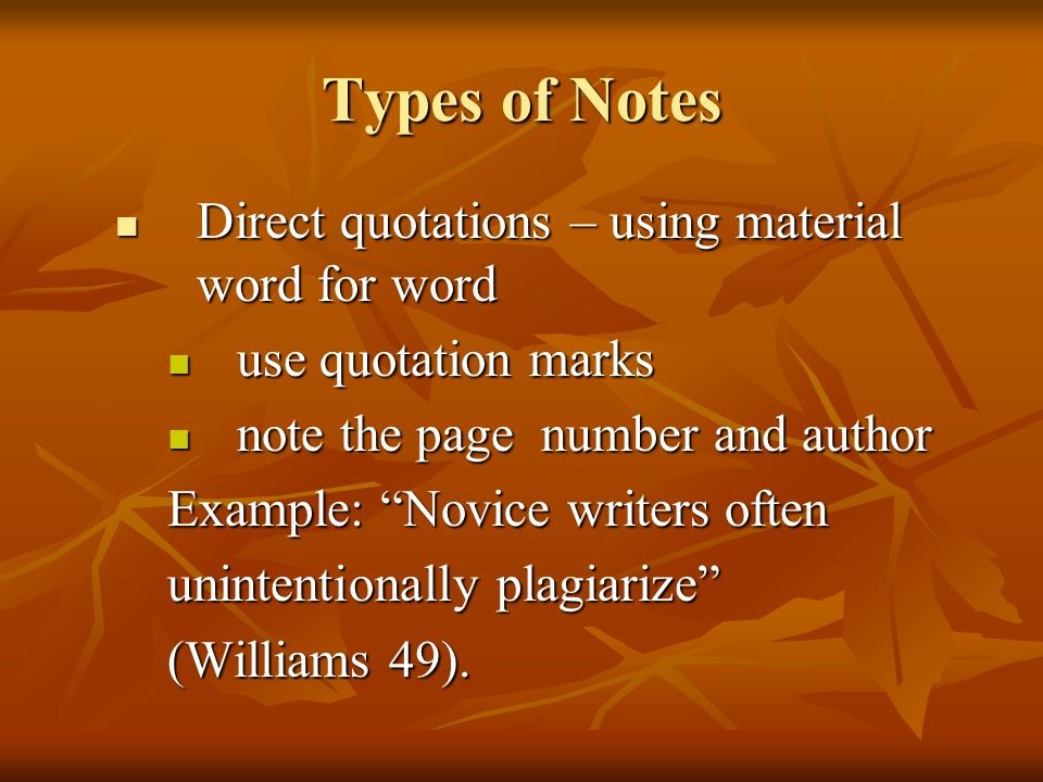 Types of Notes Direct quotations – using material word for word Direct quotations – using material word for word use quotation marks use quotation mar