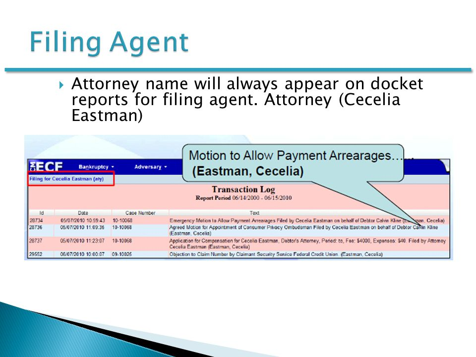  Attorney name will always appear on docket reports for filing agent. Attorney (Cecelia Eastman)