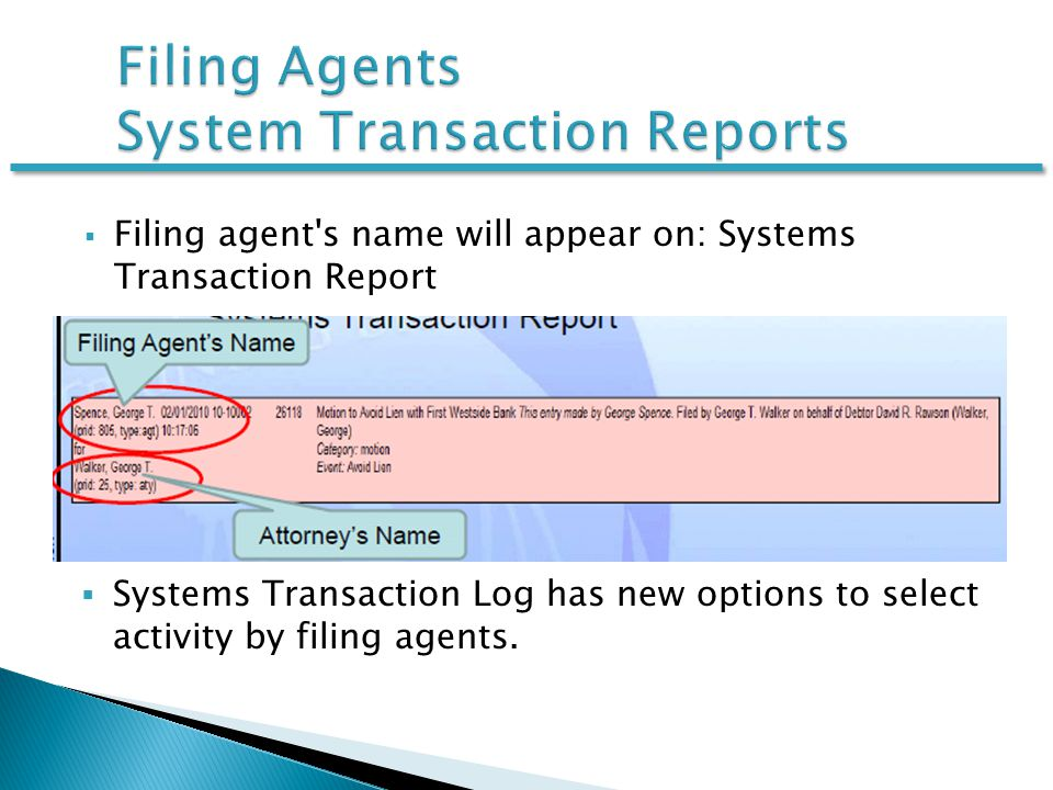  Filing agent s name will appear on: Systems Transaction Report  Systems Transaction Log has new options to select activity by filing agents.