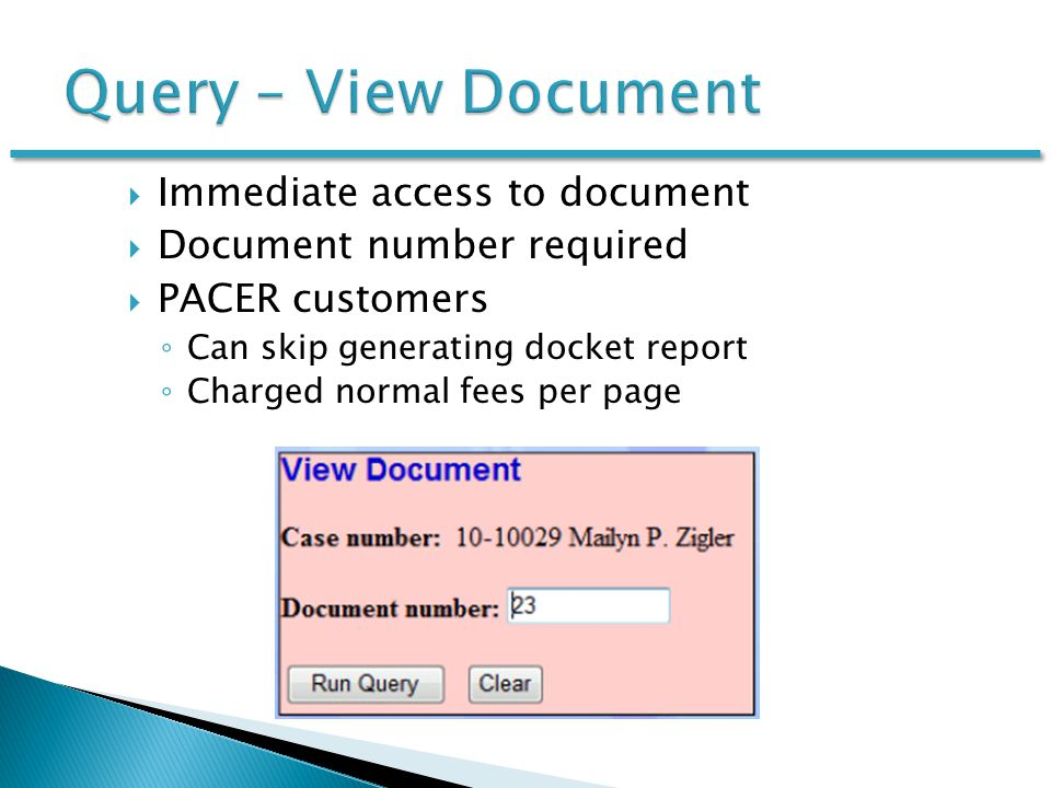  Immediate access to document  Document number required  PACER customers ◦ Can skip generating docket report ◦ Charged normal fees per page